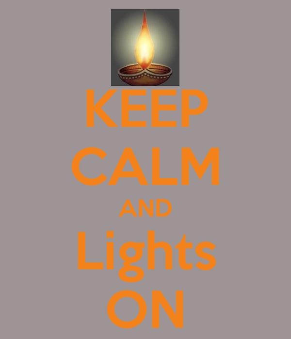 KEEP CALM AND Lights ON