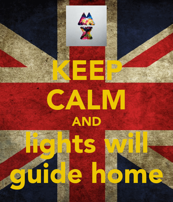 KEEP CALM AND lights will guide home