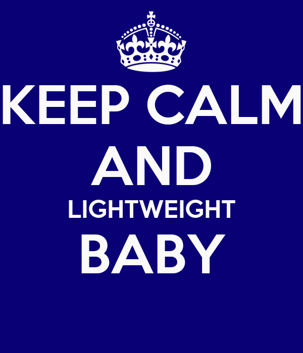KEEP CALM AND LIGHTWEIGHT BABY