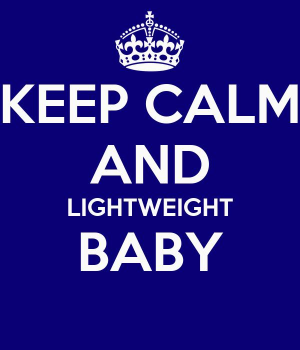 KEEP CALM AND LIGHTWEIGHT BABY