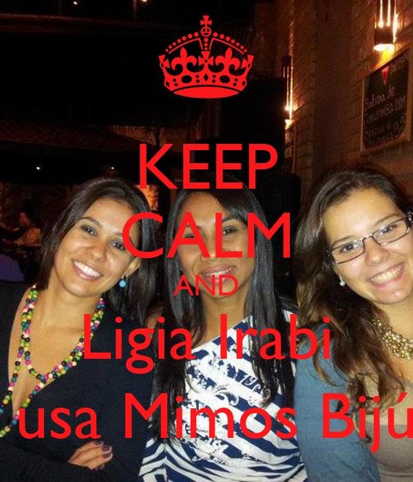 KEEP CALM AND Ligia Irabi  usa Mimos Bijú