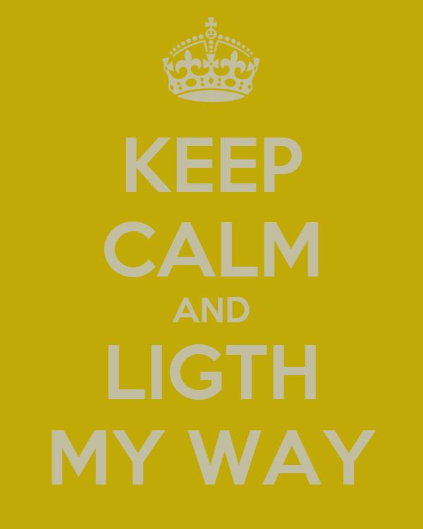 KEEP CALM AND LIGTH MY WAY