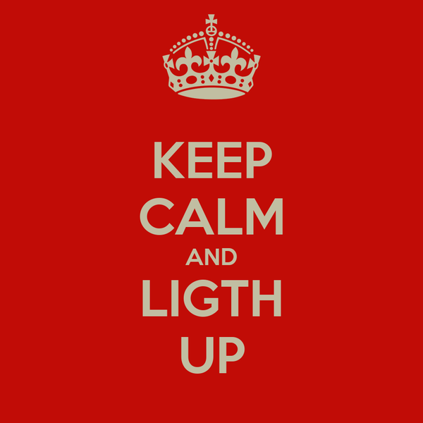 KEEP CALM AND LIGTH UP