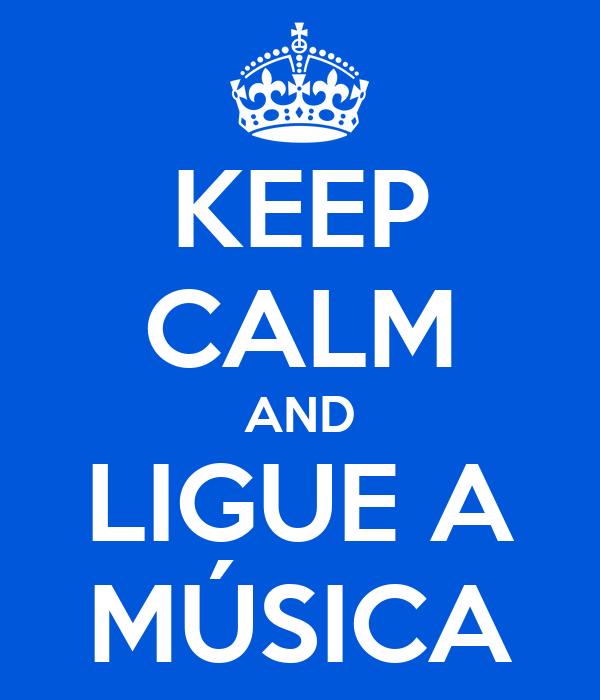 KEEP CALM AND LIGUE A MÚSICA