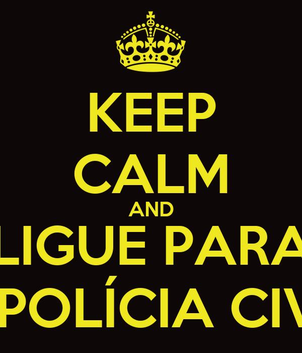 KEEP CALM AND LIGUE PARA A POLÍCIA CIVIL