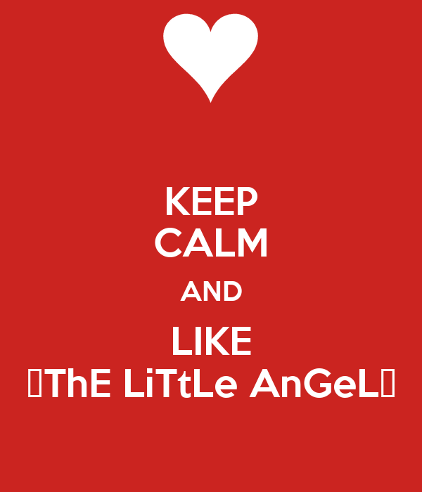 KEEP CALM AND LIKE ღThE LiTtLe AnGeLღ