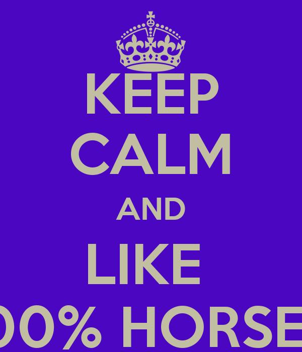 KEEP CALM AND LIKE  100% HORSEY