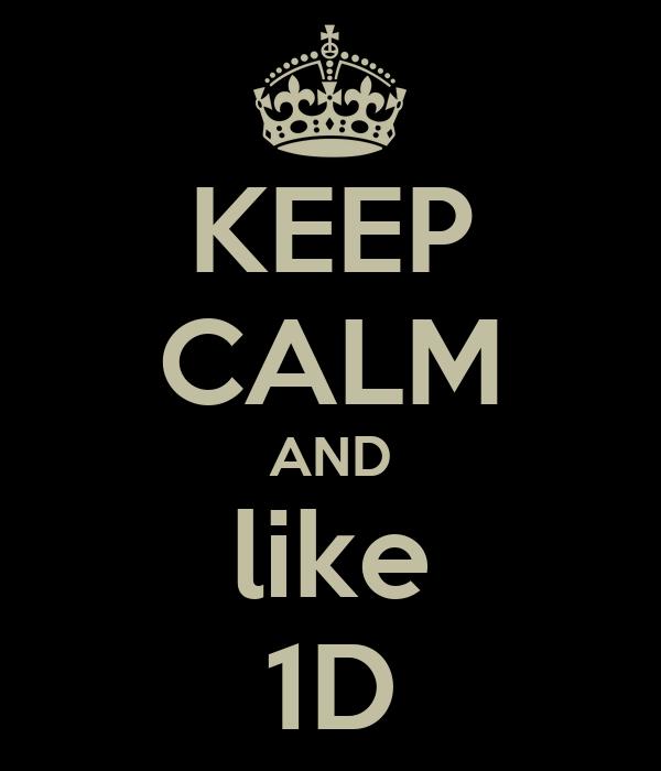 KEEP CALM AND like 1D