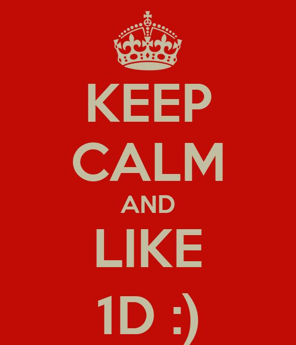KEEP CALM AND LIKE 1D :)