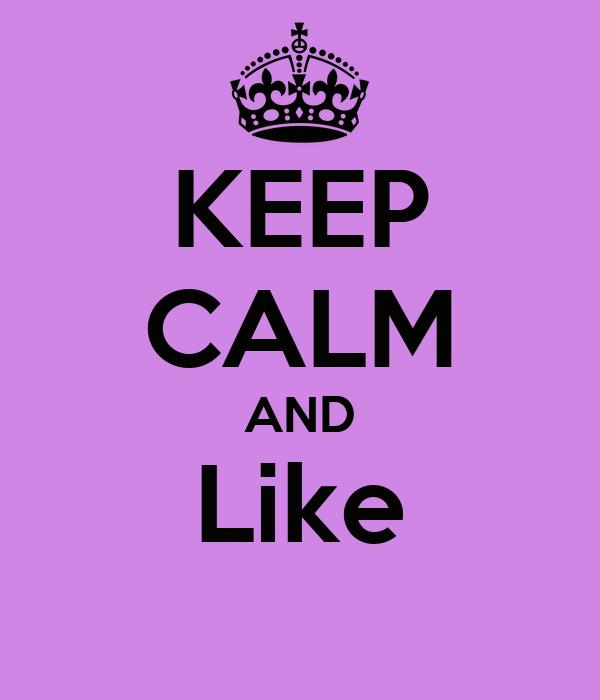 KEEP CALM AND Like
