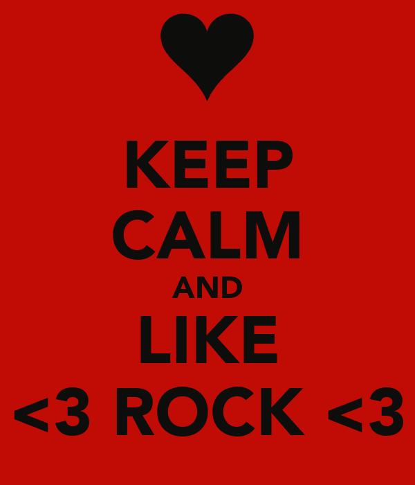 KEEP CALM AND LIKE  <3 ROCK <3
