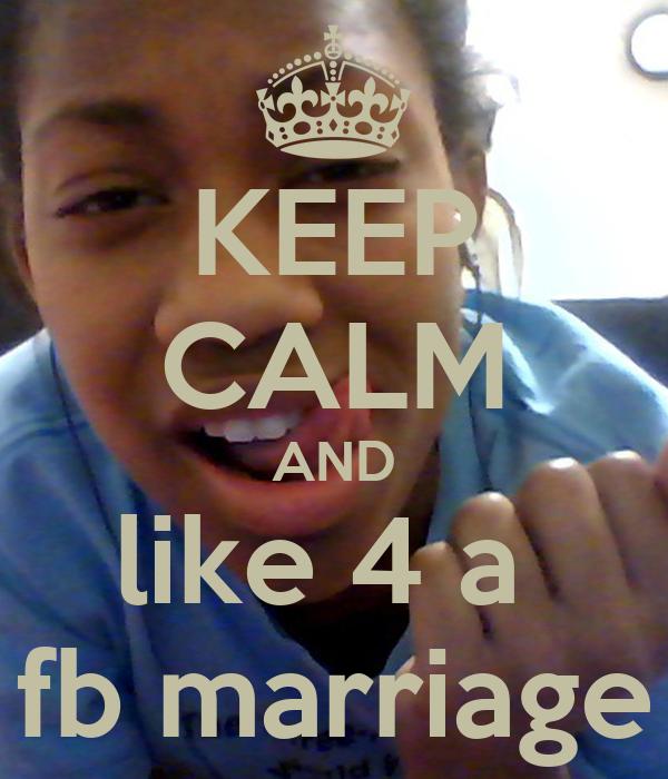 KEEP CALM AND like 4 a  fb marriage