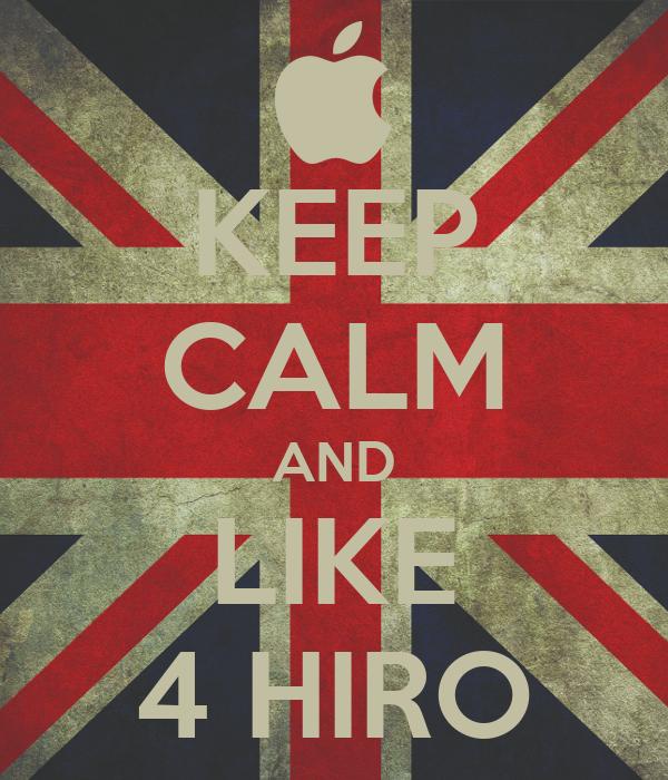 KEEP CALM AND LIKE 4 HIRO