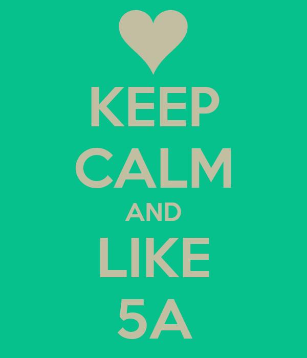 KEEP CALM AND LIKE 5A