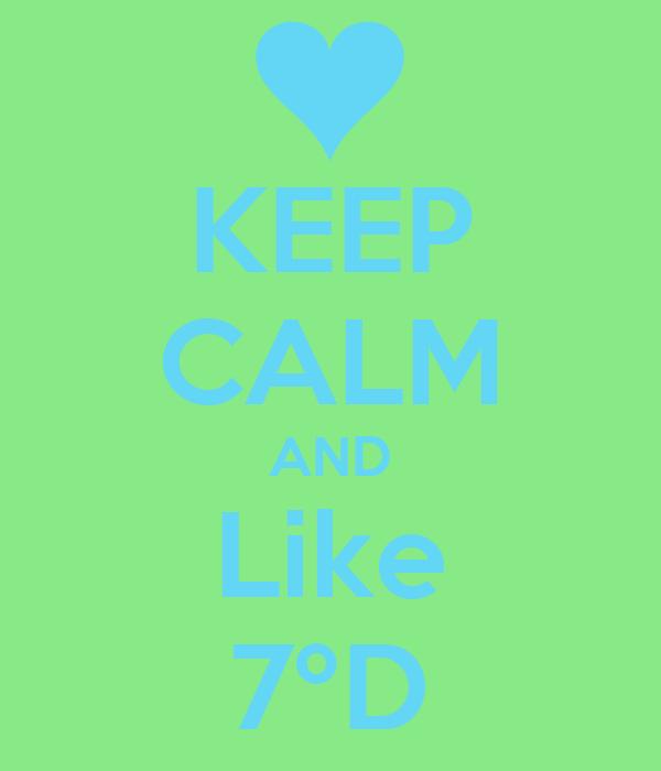 KEEP CALM AND Like 7ºD