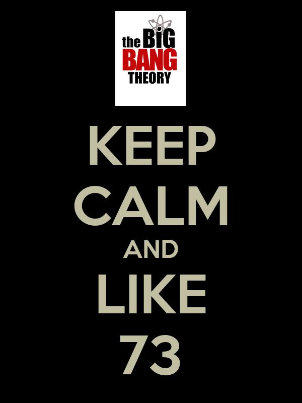 KEEP CALM AND LIKE 73