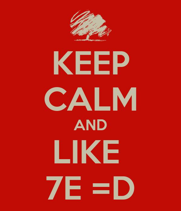 KEEP CALM AND LIKE  7E =D