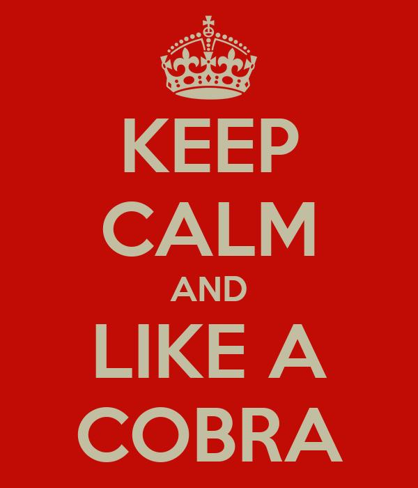 KEEP CALM AND LIKE A COBRA