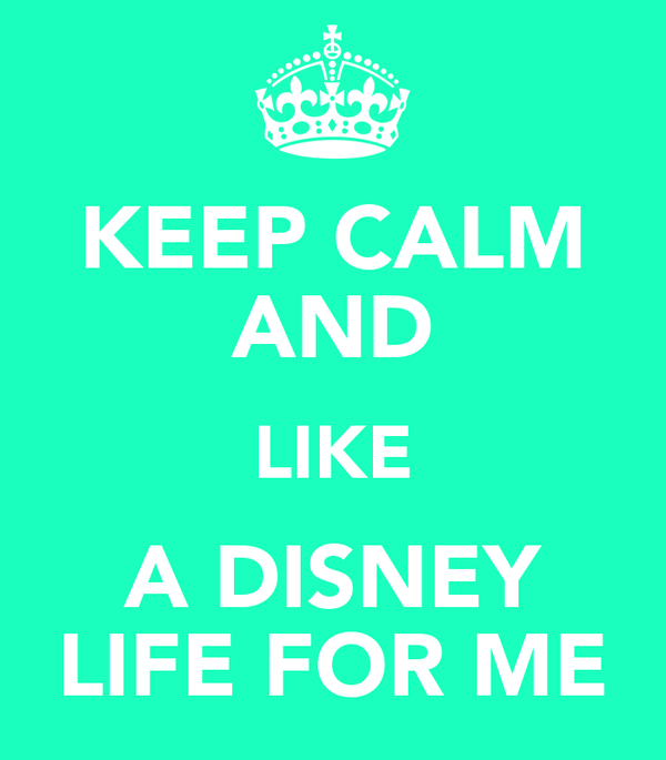 KEEP CALM AND LIKE A DISNEY LIFE FOR ME