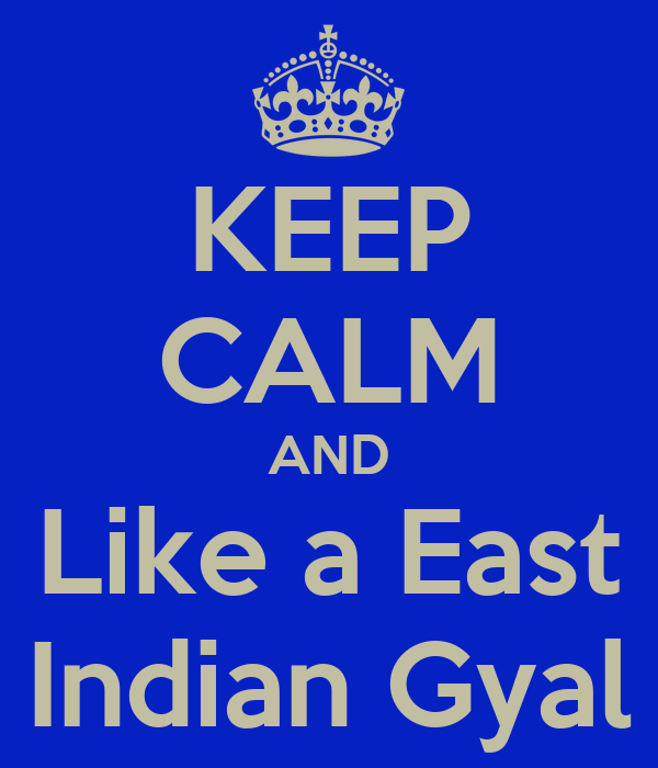 KEEP CALM AND Like a East Indian Gyal