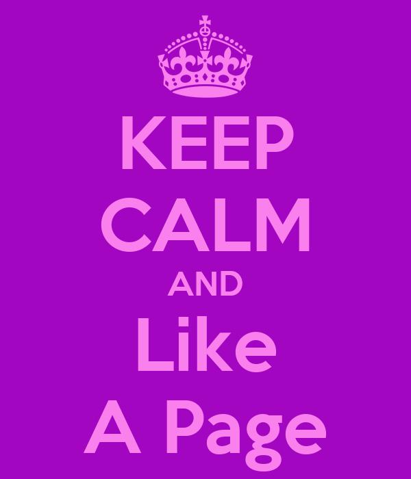 KEEP CALM AND Like A Page