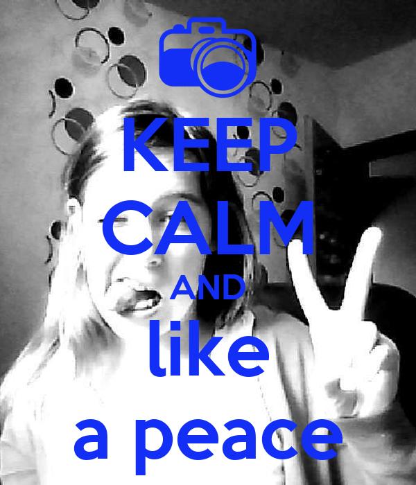 KEEP CALM AND like a peace