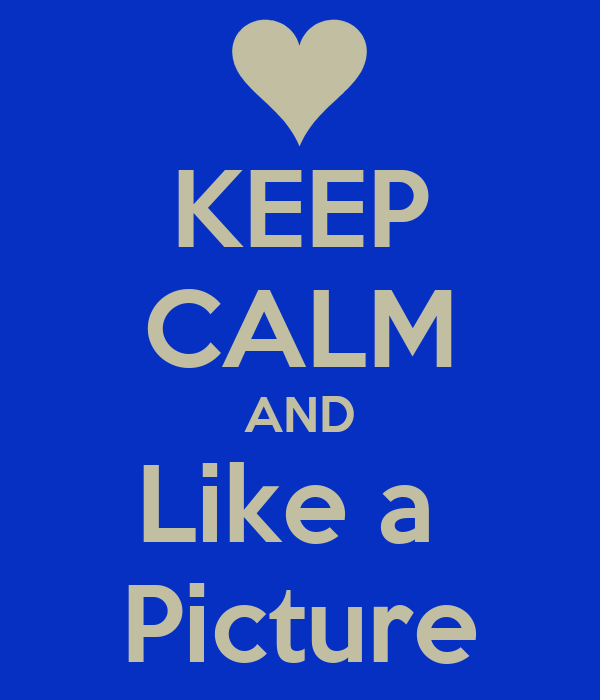 KEEP CALM AND Like a  Picture