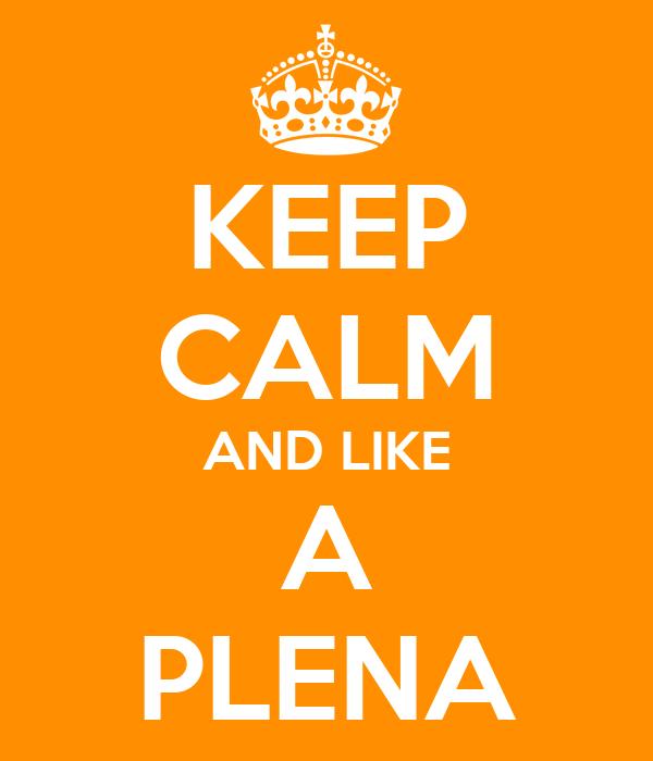KEEP CALM AND LIKE A PLENA