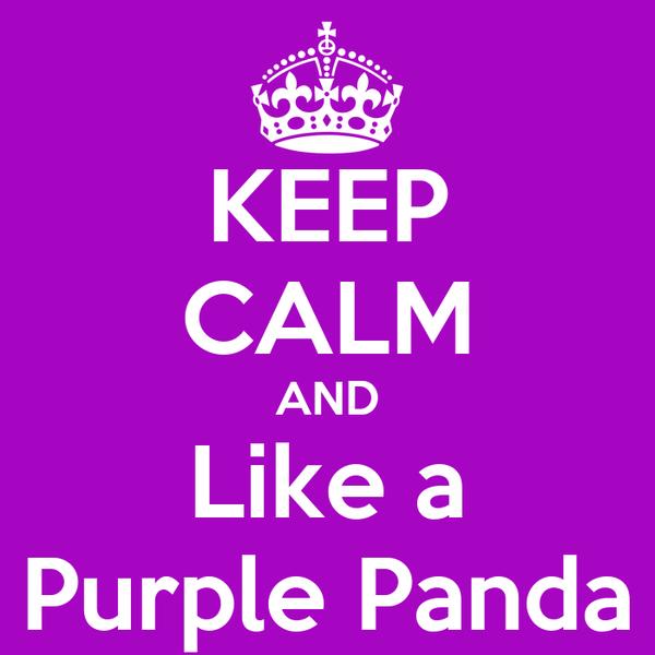 KEEP CALM AND Like a Purple Panda