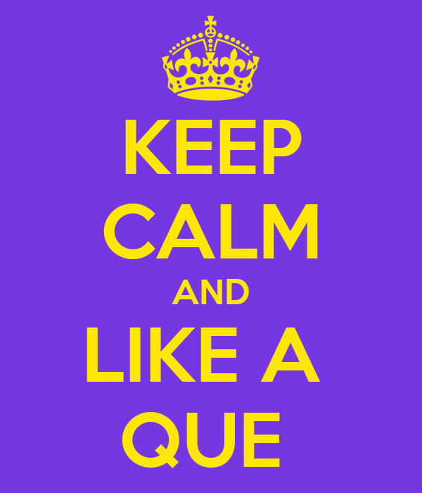 KEEP CALM AND LIKE A  QUE