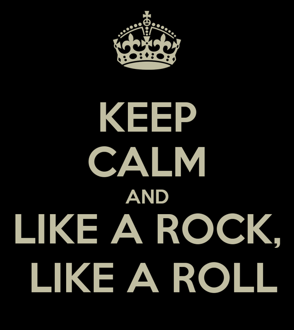 KEEP CALM AND LIKE A ROCK,  LIKE A ROLL
