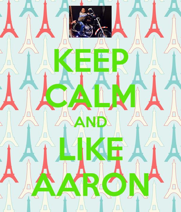 KEEP CALM AND LIKE AARON