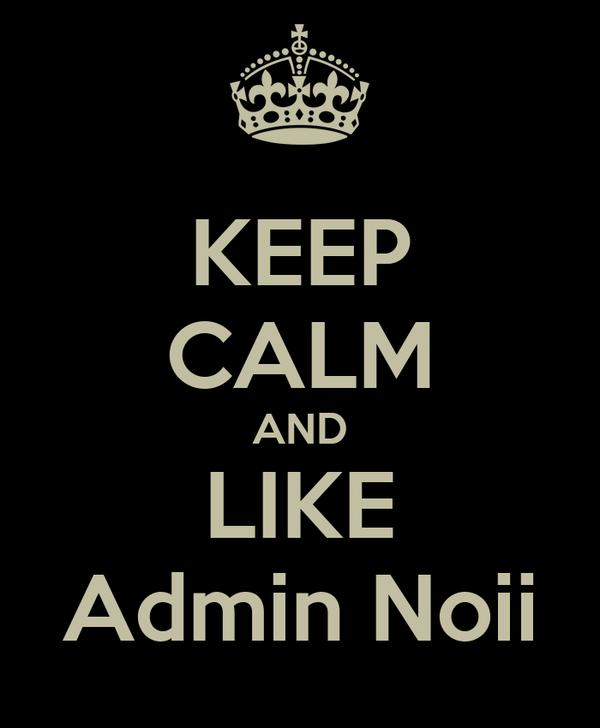 KEEP CALM AND LIKE Admin Noii