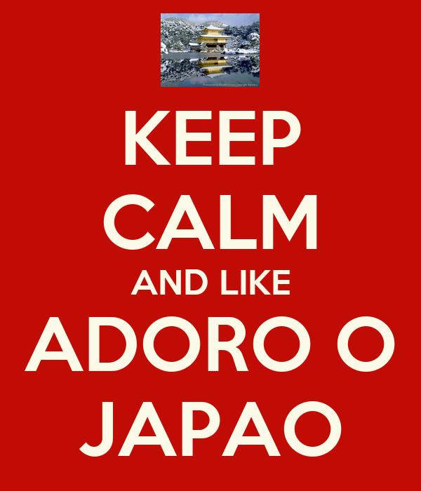 KEEP CALM AND LIKE ADORO O JAPAO