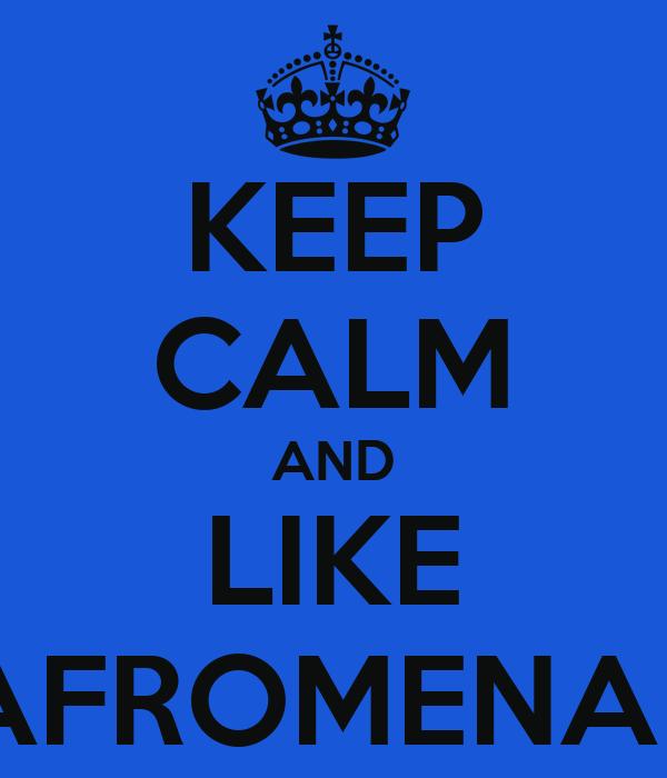 KEEP CALM AND LIKE AFROMENAL