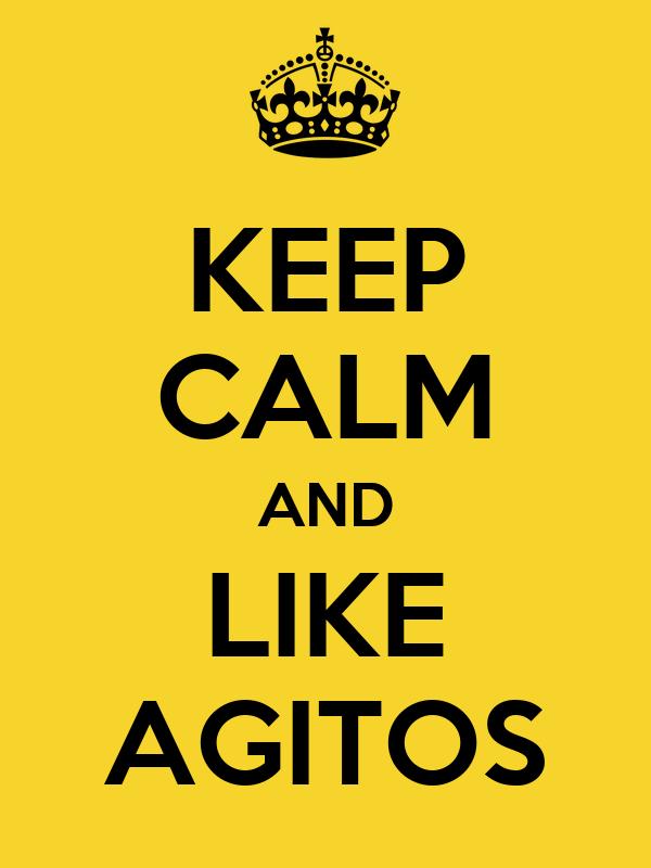 KEEP CALM AND LIKE AGITOS