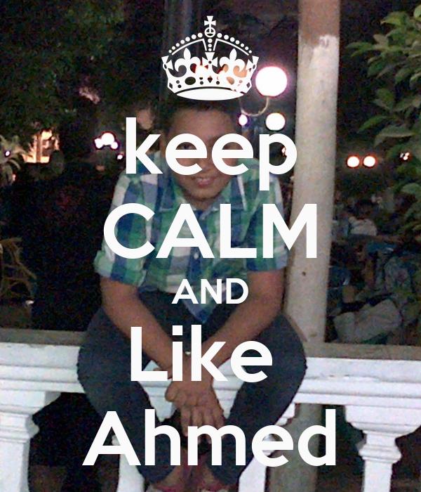 keep CALM AND Like  Ahmed