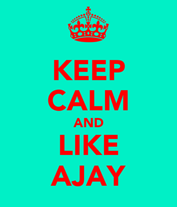 KEEP CALM AND LIKE AJAY