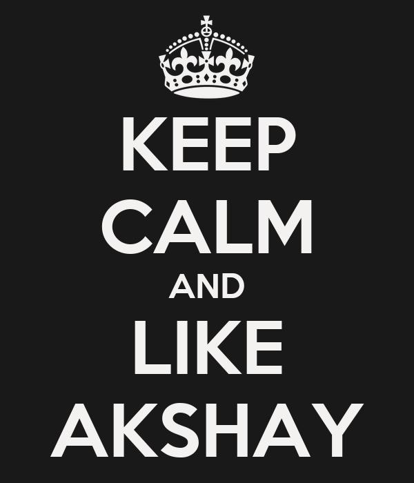 KEEP CALM AND LIKE AKSHAY