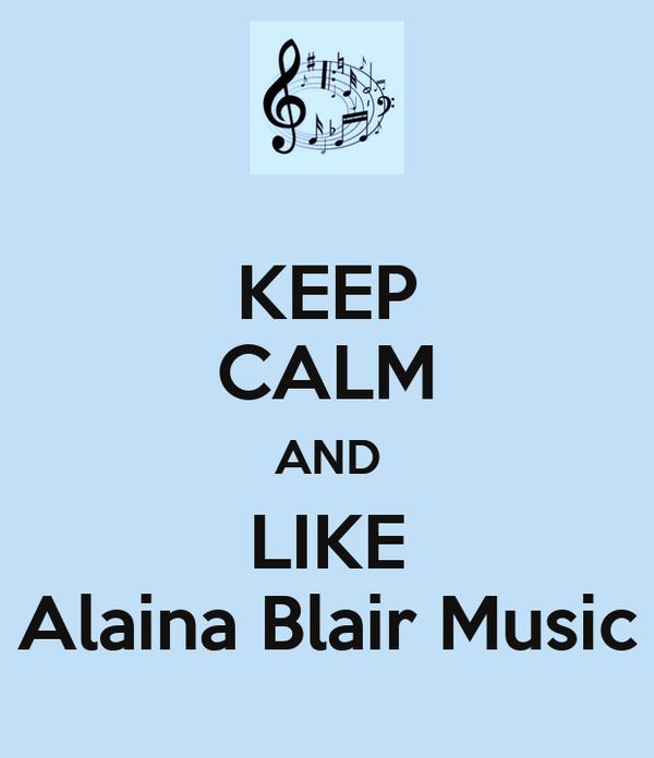 KEEP CALM AND LIKE Alaina Blair Music