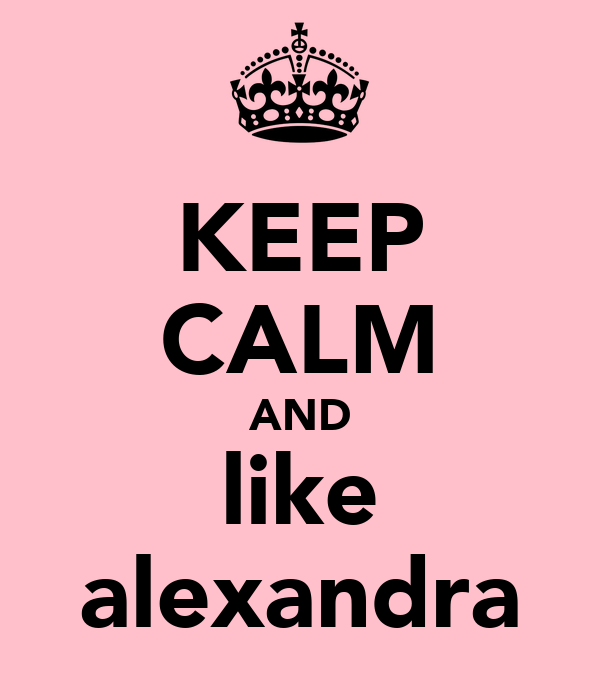 KEEP CALM AND like alexandra