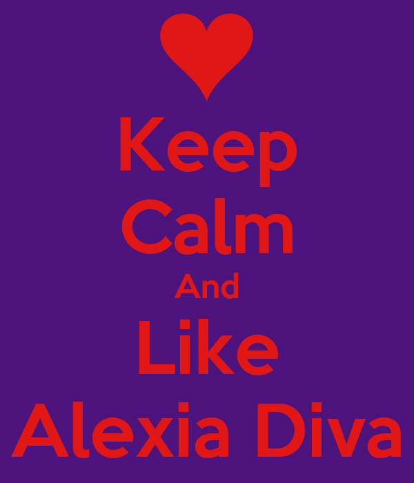 Keep Calm And Like Alexia Diva
