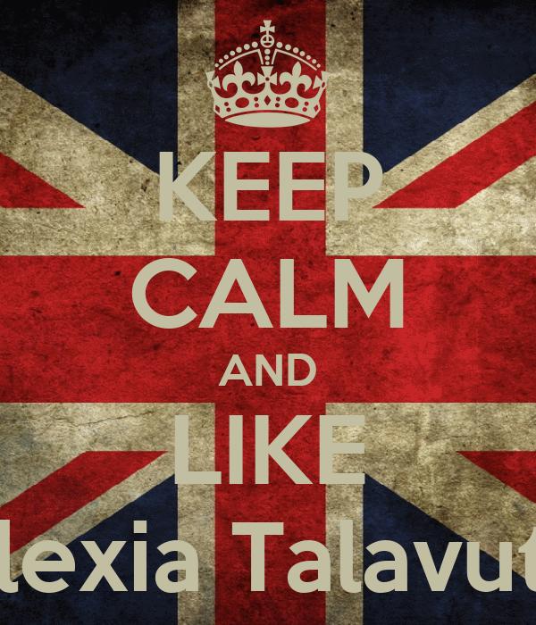 KEEP CALM AND LIKE Alexia Talavutis