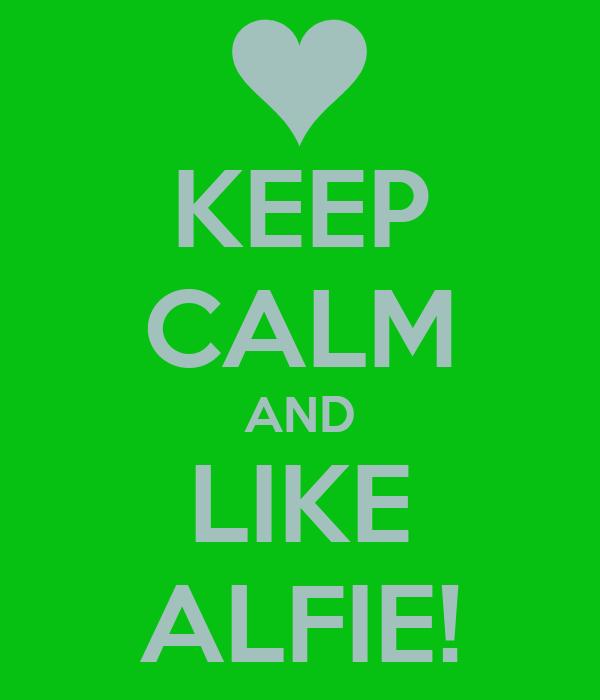 KEEP CALM AND LIKE ALFIE!