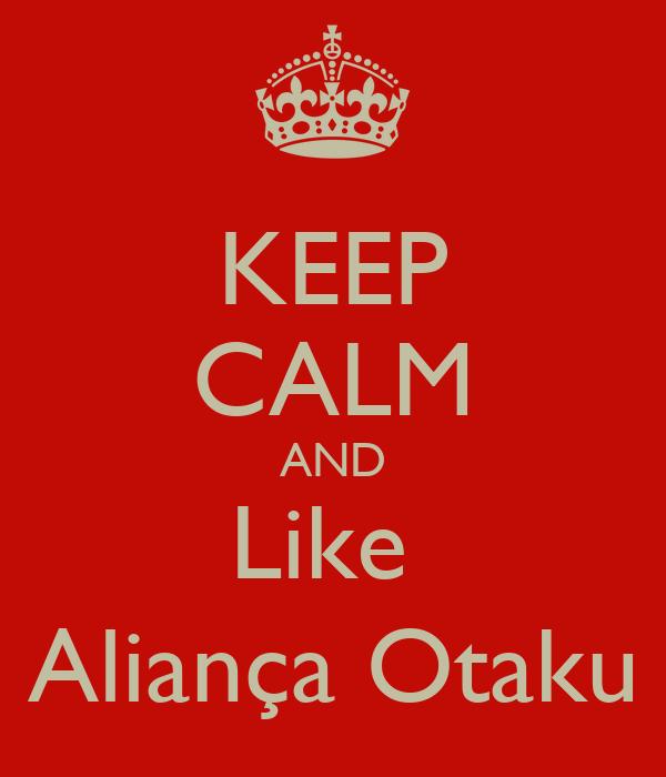 KEEP CALM AND Like  Aliança Otaku
