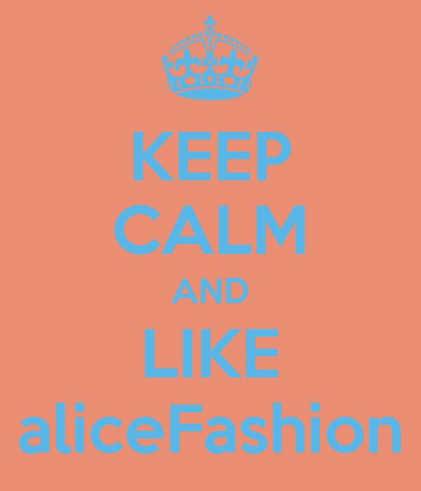 KEEP CALM AND LIKE aliceFashion