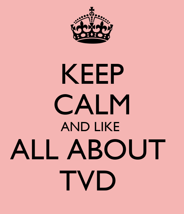 KEEP CALM AND LIKE  ALL ABOUT  TVD