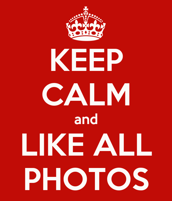 KEEP CALM and LIKE ALL PHOTOS