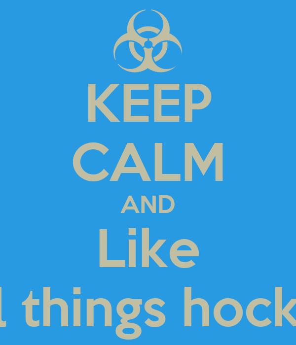 KEEP CALM AND Like All things hockey