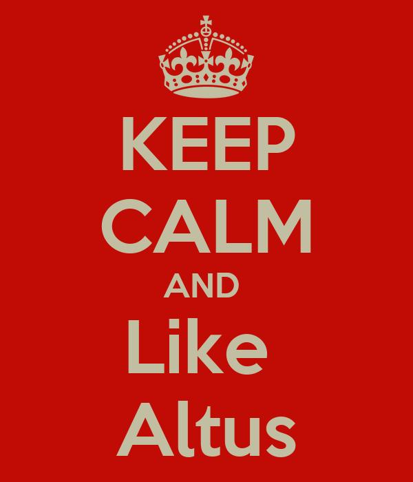 KEEP CALM AND  Like  Altus